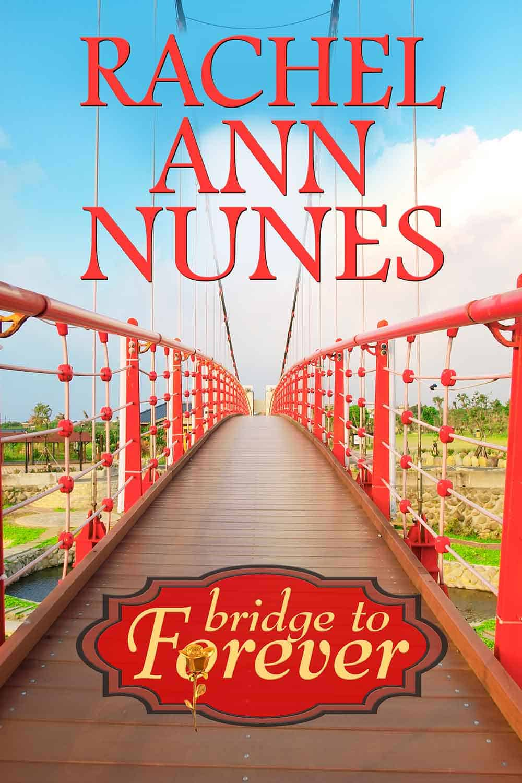 Bridge to Forever by Rachel Ann Nunes